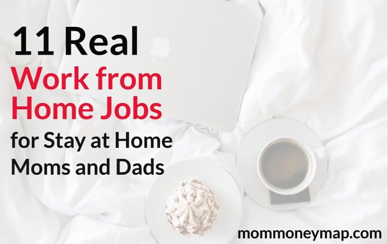 11 Real Work from Home Jobs for Stay At Home Moms and Dads